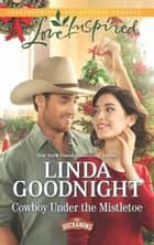 Cowboy Under the Mistletoe (Mills & Boon Love Inspired) (The Buchanons, Book 1) ebook by Linda Goodnight