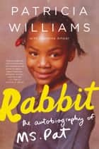 Rabbit - A Memoir ebook by Patricia Williams, Jeannine Amber