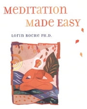 Meditation Made Easy ebook by Lorin Roche