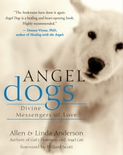 Angel Dogs - Divine Messengers of Love ebook by Allen Anderson,Linda Anderson