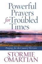 Powerful Prayers for Troubled Times ebook by Stormie Omartian
