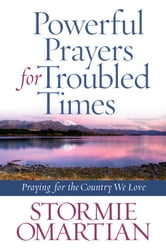 Powerful Prayers for Troubled Times - Praying for the Country We Love ebook by Stormie Omartian