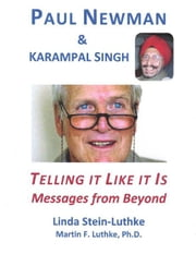 Paul Newman & Karampal Singh: Telling It Like It Is ebook by Linda Stein-Luthke,Martin F. Luthke, Ph.D.