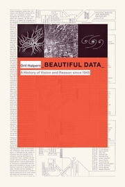 Beautiful Data - A History of Vision and Reason since 1945 ebook by Orit Halpern