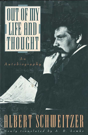 Out of My Life and Thought - An Autobiography ebook by Albert Schweitzer