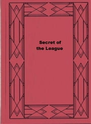 Secret of the League ebook by Ernest Bramah