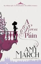 A Royal Pain ebook by Amy March