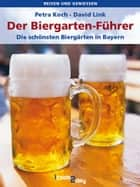 Der Biergartenführer - Die schönsten Biergärten in Bayern ebook by Petra Koch, David Link, Eising Studio Food Photo & Video