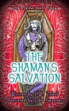 The Shaman's Salvation - The Balderdash Saga, #3 ebook by J.W. Zulauf