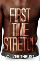 First Time Stretch ebook by Oliver Thrust
