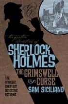 The Further Adventures of Sherlock Holmes: The Grimswell Curse ebook by Sam Siciliano