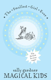 Magical Kids II - The Smallest Girl Ever and The Boy Who Could Fly ebook by Sally Gardner