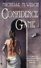 Confidence Game ebook by Michelle M. Welch