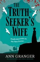 The Truth-Seeker's Wife - Inspector Ben Ross mystery 8 ebook by Ann Granger