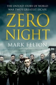 Zero Night: The Untold Story of World War Two's Greatest Escape ebook by Mark Felton