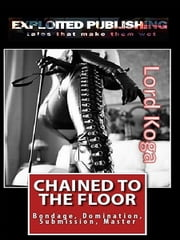 Chained to the Floor: ebook by Lord Koga