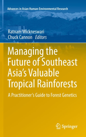 Managing the Future of Southeast Asia's Valuable Tropical Rainforests - A Practitioner's Guide to Forest Genetics ebook by