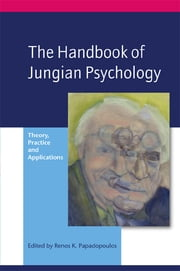 The Handbook of Jungian Psychology - Theory, Practice and Applications ebook by Renos K. Papadopoulos