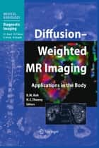 Diffusion-Weighted MR Imaging ebook by Dow-Mu Koh,Harriet C. Thoeny
