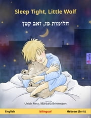 Sleep Tight, Little Wolf – חלומות פז, זאב קטן (English – Hebrew (Ivrit)). Bilingual children's book, age 2-4 and up ebook by Ulrich Renz, Barbara Brinkmann