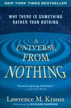 A Universe from Nothing - Why There Is Something Rather than Nothing ebook by Lawrence M. Krauss, Richard Dawkins