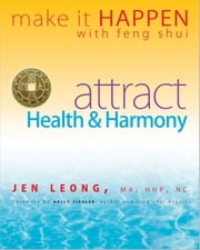 Make It Happen with Feng Shui - Attract Health & Harmony ebook by Jen Leong