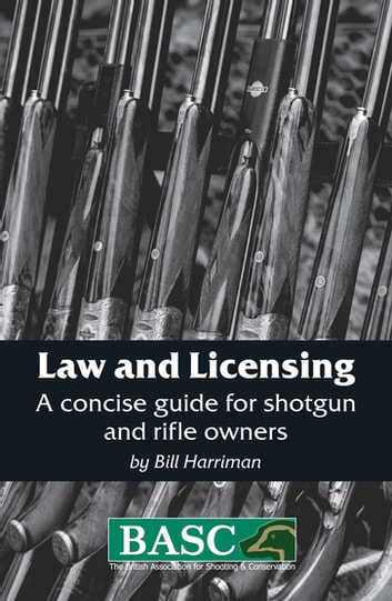 BASC: LAW AND LICENSING - A CONCISE GUIDE FOR SHOTGUN AND FIREARM OWNERS ebook by BILL HARRIMAN