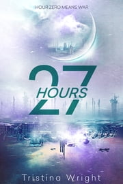 27 Hours ebook by Tristina Wright
