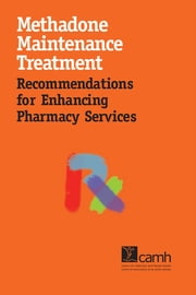 Methadone Maintenance Treatment: Recommendations for Enhancing Pharmacy Services ebook by Pearl Isaac, RPh, BScPhm,...