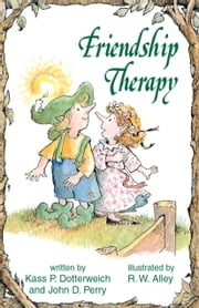 Friendship Therapy ebook by Kass P Dotterweich,John D Perry,R. W. Alley