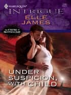 Under Suspicion, With Child ebook by Elle James