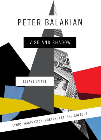 Vise and Shadow - Essays on the Lyric Imagination, Poetry, Art, and Culture ebook by Peter Balakian