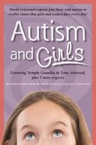 Autism and Girls - World-Renowned Experts Join Those with Autism Syndrome to Resolve Issues That Girls and Women Face Every Day! New Updated and Revised Edition e-bok by Tony Attwood, Temple Grandin