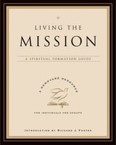 Living the Mission - A Spiritual Formation Guide ebook by Renovare