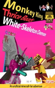 Monkey King Thrice Beats White-Skeleton Demon Volume 3 - An Unofficial Minecraft-fan Adventure ebook by Li He