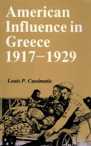 American Influence in Greece, 1917-1929 ebook by Cassimatis, Louis P.