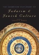 The Cambridge Dictionary of Judaism and Jewish Culture ebook by Judith R. Baskin