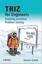 TRIZ for Engineers: Enabling Inventive Problem Solving ebook by Karen Gadd, Clive Goddard