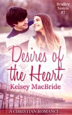 Desires of the Heart: A Christian Romance Novella - Bradley Sisters, #2 ebook by Kelsey MacBride