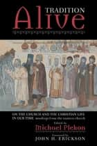 Tradition Alive - On the Church and the Christian Life in Our Time ebook by Michael Plekon, John H. Erickson