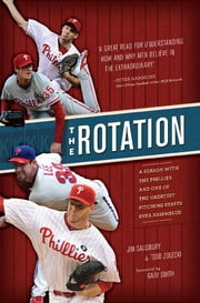 The Rotation - A Season with the Phillies and the Greatest Pitching Staff Ever Assembled ebook by Jim Salisbury,Todd Zolecki