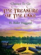 The Treasure of the Lake ebook by H. Rider Haggard