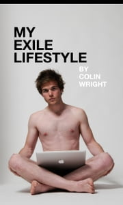 My Exile Lifestyle ebook by Colin Wright