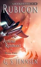 Rubicon - Aurora Resonant Book Two ebook by G. S. Jennsen
