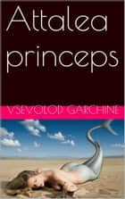 Attalea princeps ebook by Vsevolod Garchine