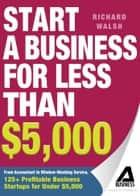 Start a Business for Less Than $5,000 ebook by Richard Walsh