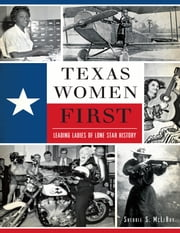 Texas Women First - Leading Ladies of Lone Star History ebook by Sherrie S. McLeRoy