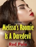 Erotica: Melissa's Roomie Is a Daredevil ebook by Rod Polo