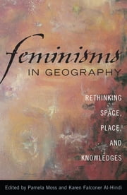 Feminisms in Geography - Rethinking Space, Place, and Knowledges ebook by