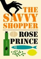 The Savvy Shopper ebook by Rose Prince